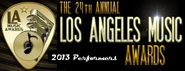Click Here to go to the 2013 / 23rd Annual LA Music Awards Performers